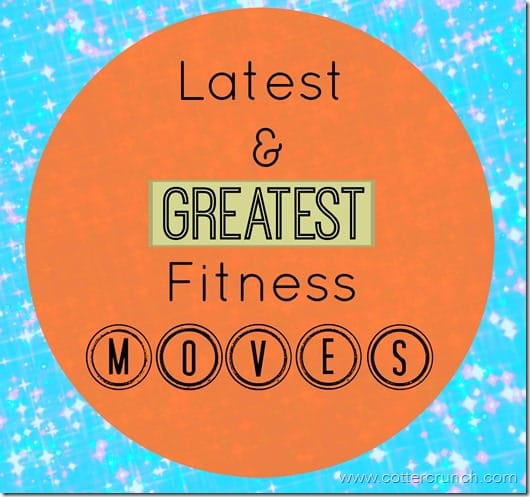 latest and greatest fitness moves