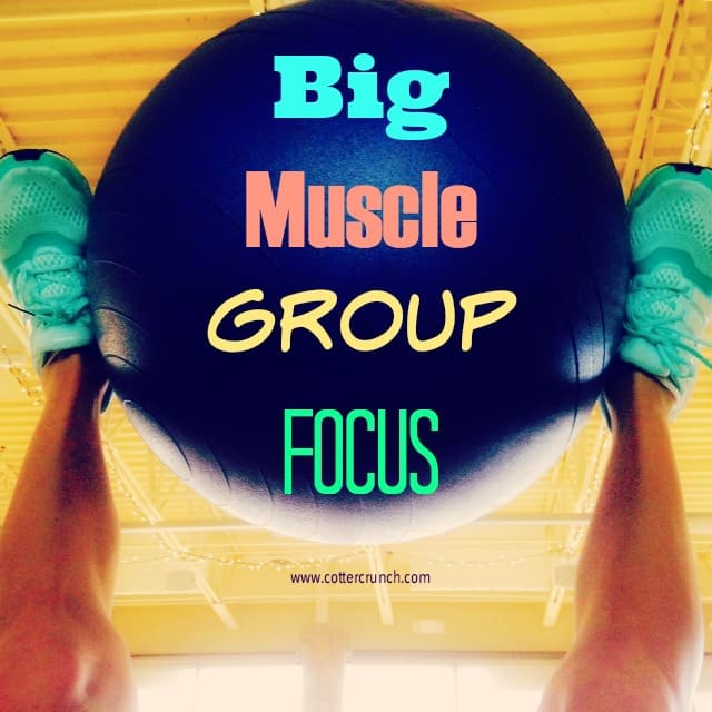 why focus on big muscle groups