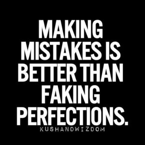 true quote. I'd rather learn from mistakes then fake being perfect. Always!