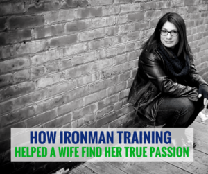 How Ironman Training Helped a Wife Find Her True Passion