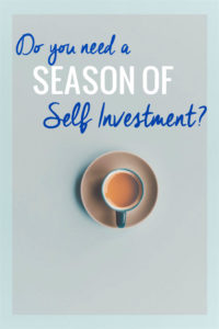 Do You Need a Season of Self Investment?
