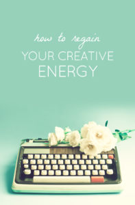 How to Regain Your Creative Energy