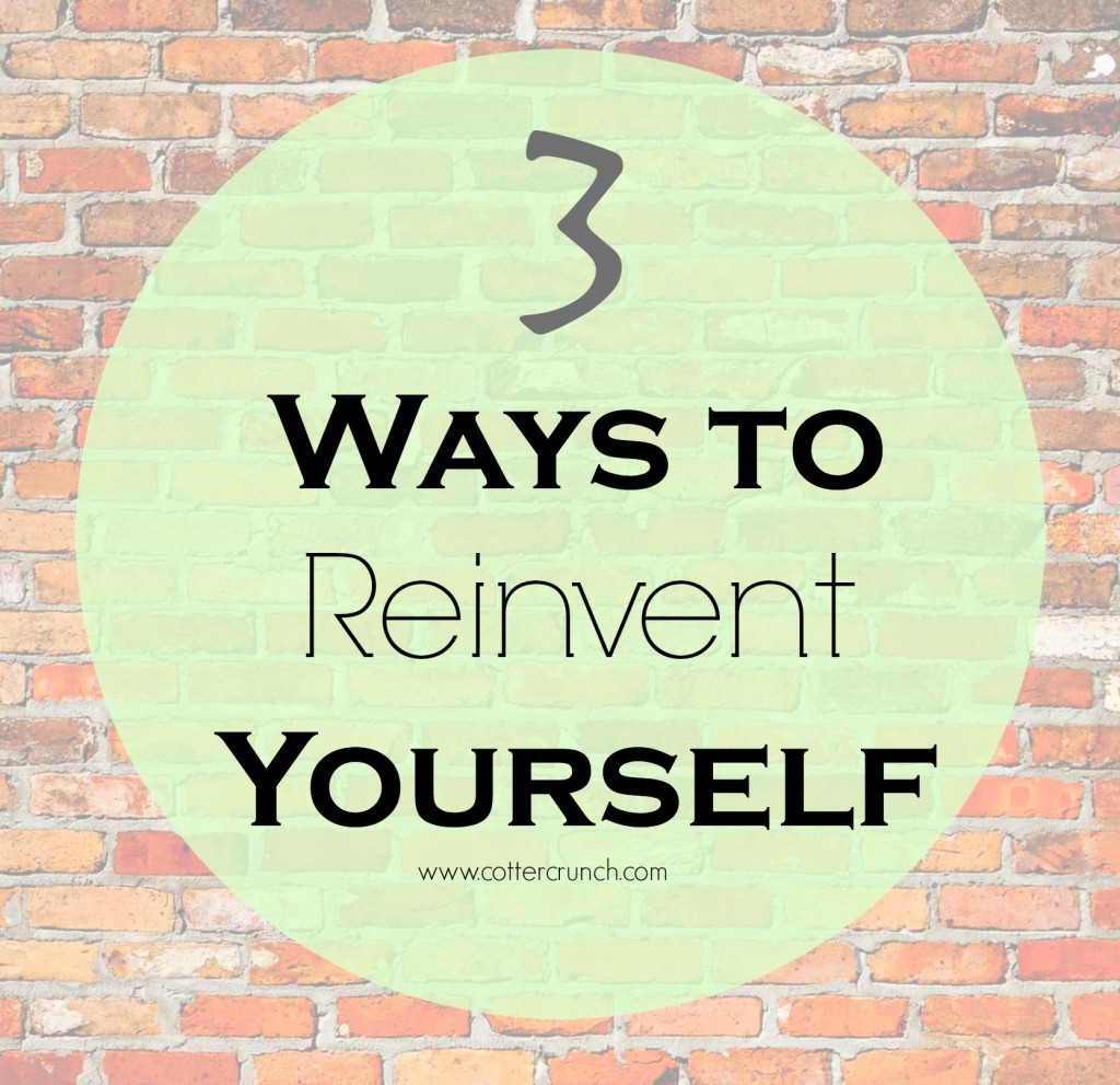 3 way to reinvent yourself (with goals, blogging, dreams, and more)
