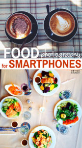 5 Food Photography Tips Using a Smartphone