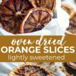 Oven dried orange slices.