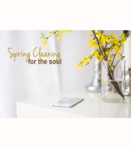Spring Cleaning for the Soul: Why We Need to Unclutter and Reprioritize Life