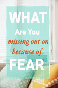 What Are You Missing (out on) Because of Fear?