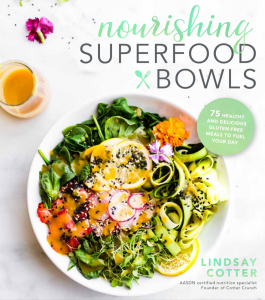 Sneak Peek Recipes from Nourishing Superfoods Bowls Cookbook plus a Giveaway!