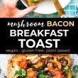 mushroom bacon toast - hummus toast pin