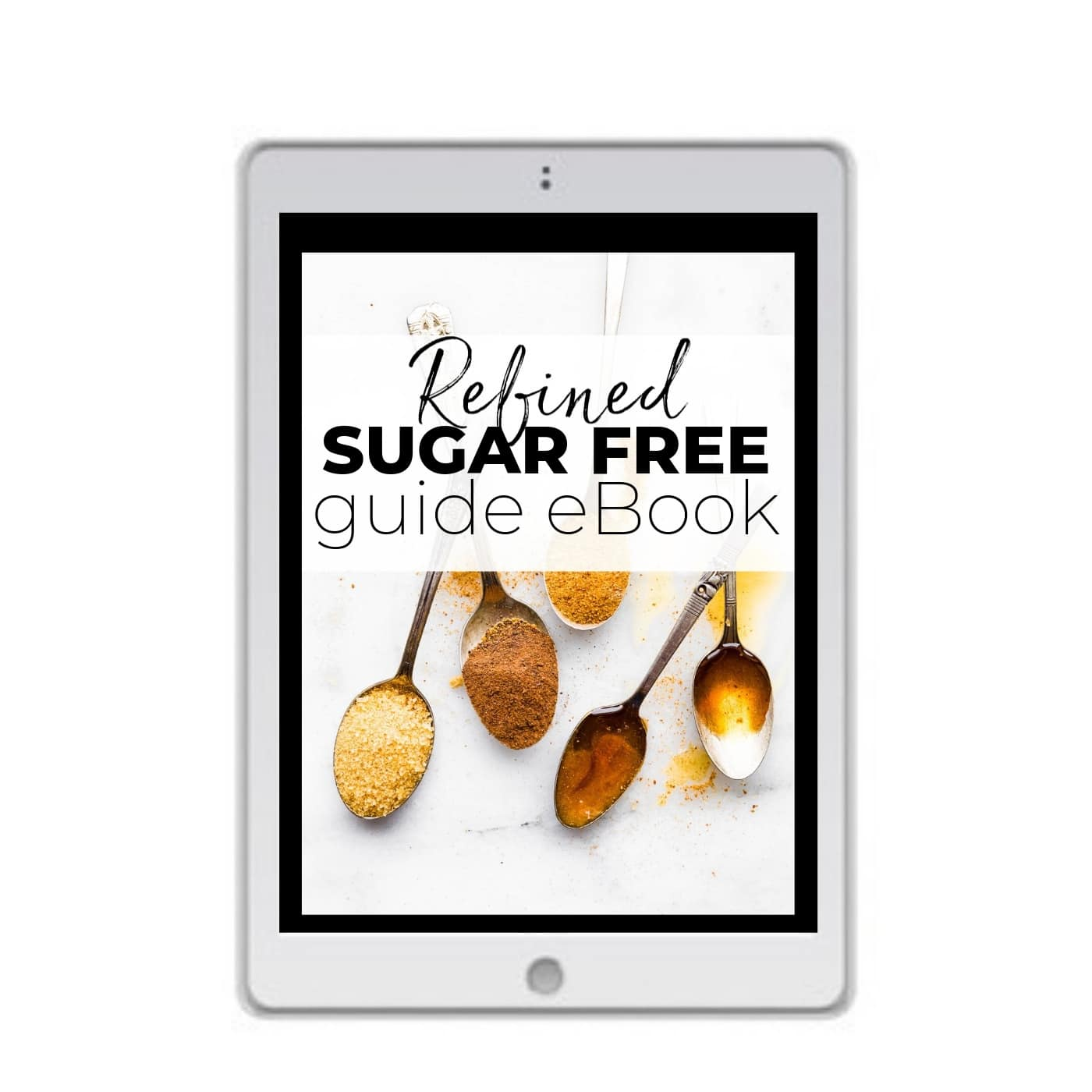 "White iPad with picture of spoons full of sugar on screen. Title across the spoons reads ""refined sugar free guide eBook"" title"