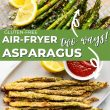 Pinterest pin of air fryer asparagus two ways.